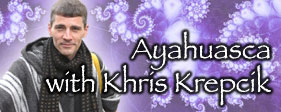 Ayahuasca with Khris Krepcik